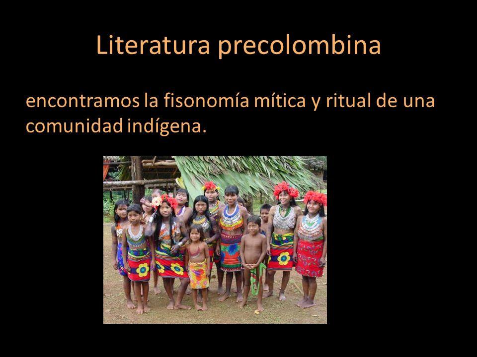 Literatura precolombina encontramos la fisonomía mítica y ritual de una comunidad indígena.