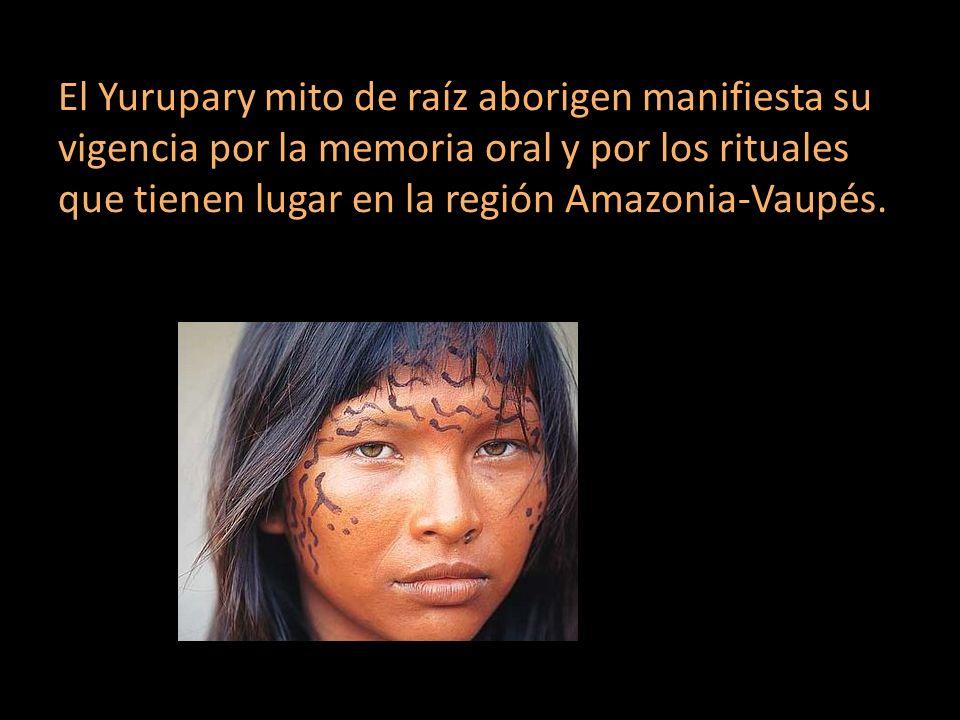 El Yurupary mito de raíz aborigen manifiesta su vigencia por la memoria oral y por los rituales que tienen lugar en la región Amazonia-Vaupés.