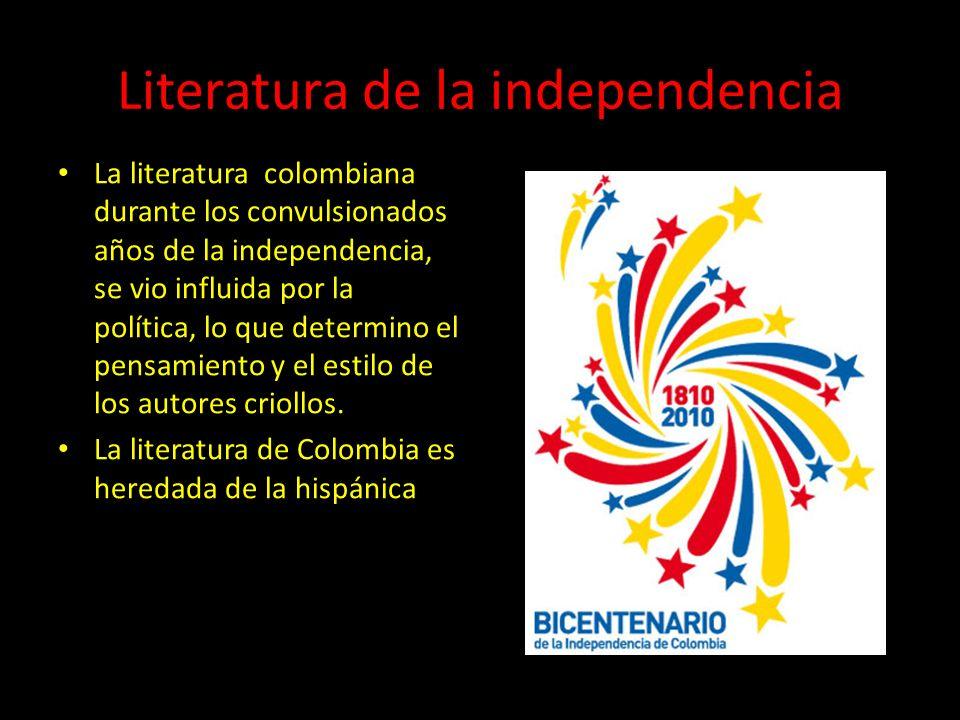 Literatura de la independencia La literatura colombiana durante los convulsionados años de la independencia, se vio influida por la política, lo que d