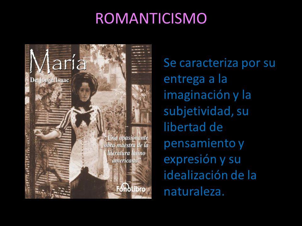 ROMANTICISMO Se caracteriza por su entrega a la imaginación y la subjetividad, su libertad de pensamiento y expresión y su idealización de la naturale