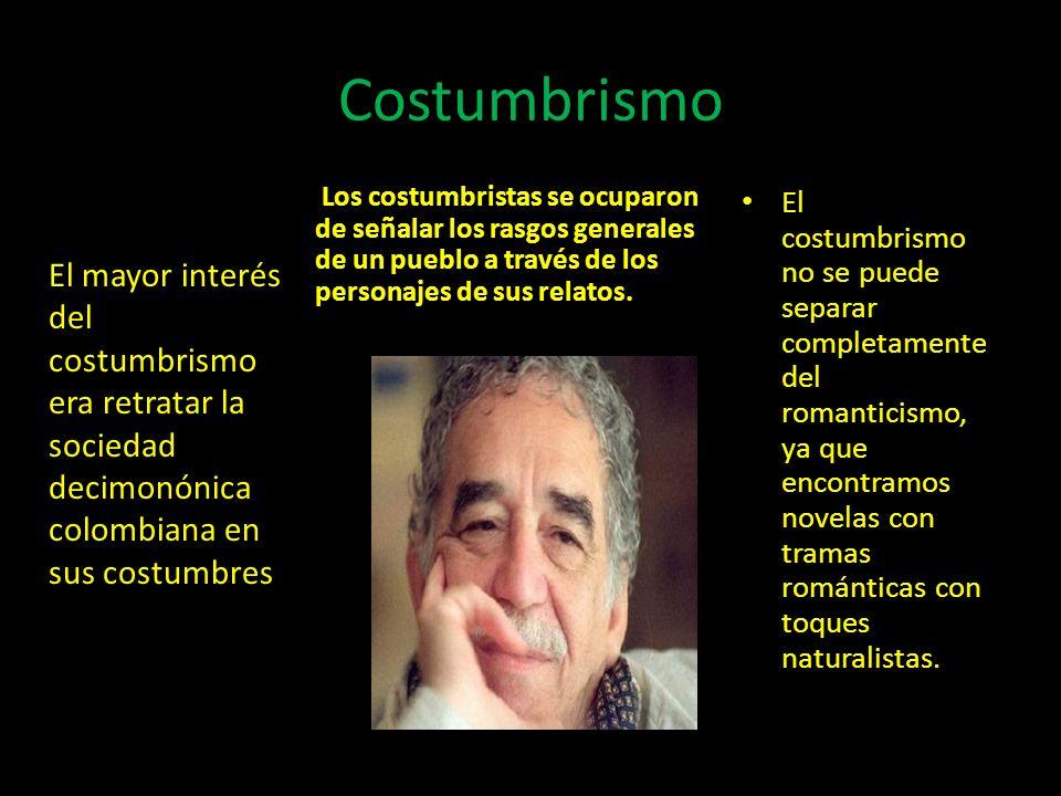 Costumbrismo El mayor interés del costumbrismo era retratar la sociedad decimonónica colombiana en sus costumbres Los costumbristas se ocuparon de señ
