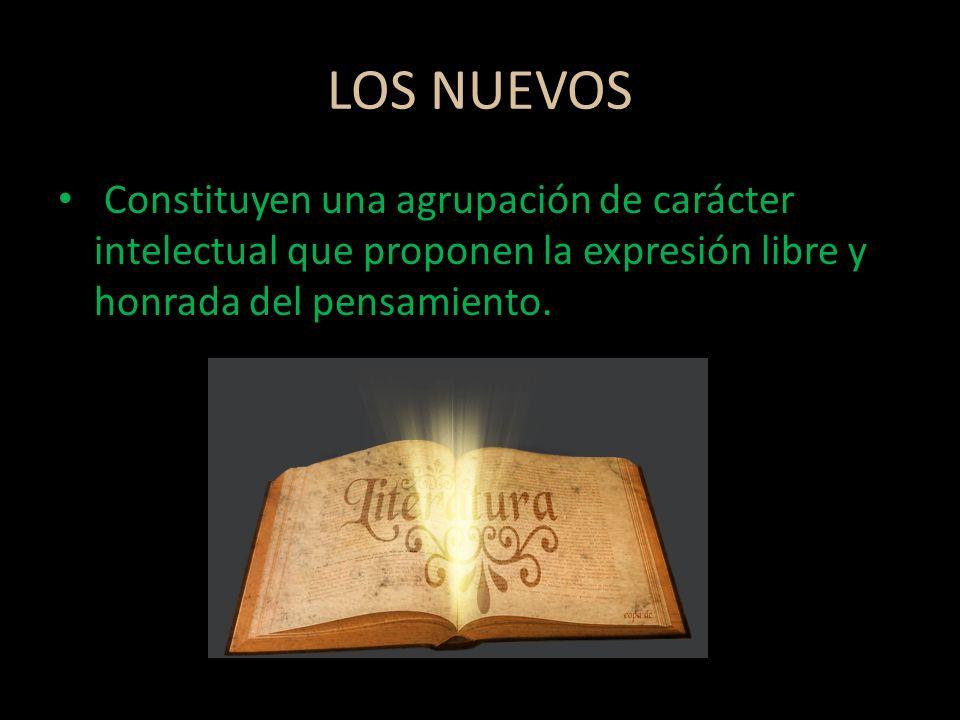 LOS NUEVOS Constituyen una agrupación de carácter intelectual que proponen la expresión libre y honrada del pensamiento.