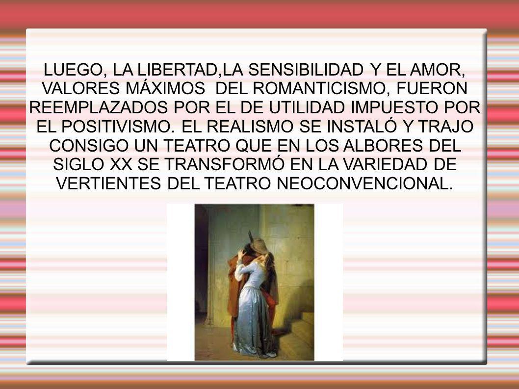 LUEGO, LA LIBERTAD,LA SENSIBILIDAD Y EL AMOR, VALORES MÁXIMOS DEL ROMANTICISMO, FUERON REEMPLAZADOS POR EL DE UTILIDAD IMPUESTO POR EL POSITIVISMO. EL