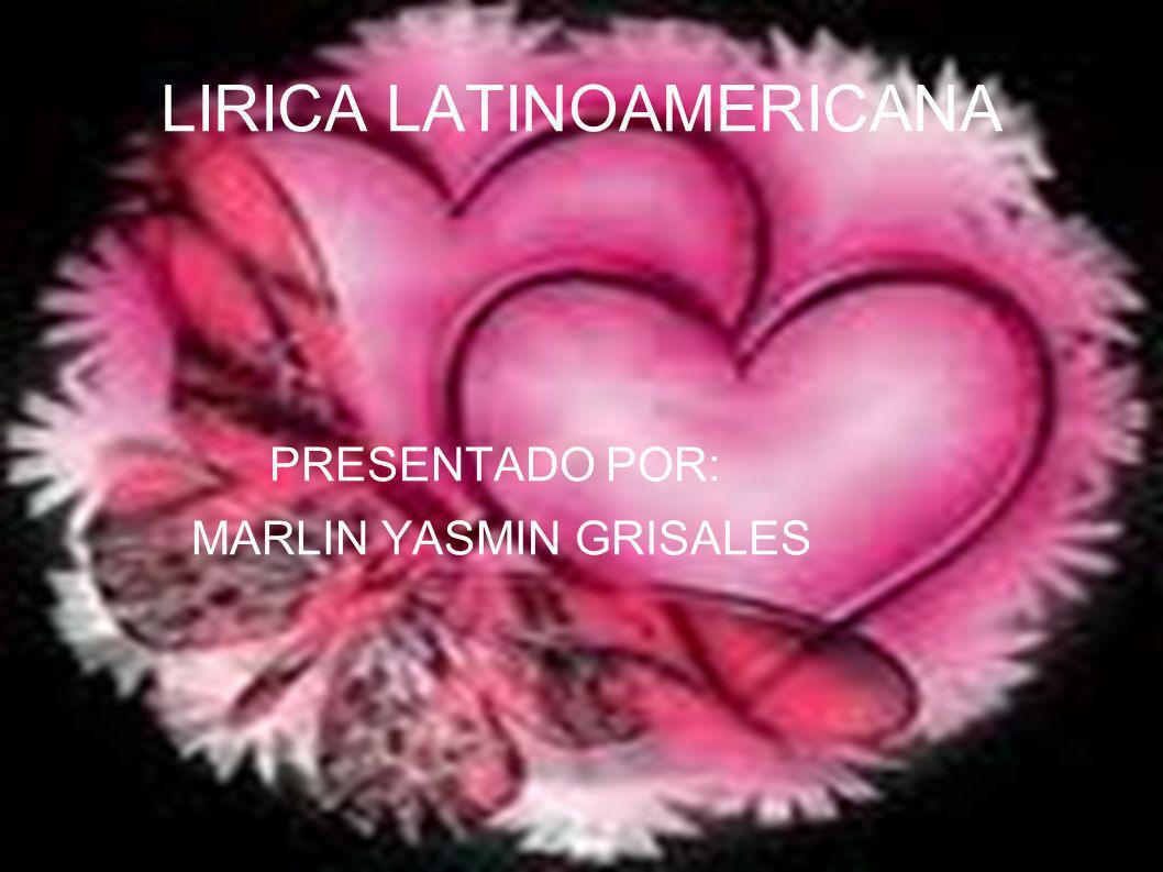 LIRICA LATINOAMERICANA PRESENTADO POR: MARLIN YASMIN GRISALES