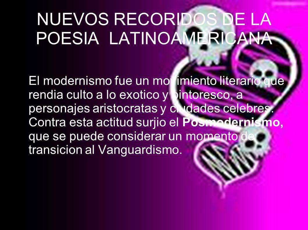 NUEVOS RECORIDOS DE LA POESIA LATINOAMERICANA El modernismo fue un movimiento literario que rendia culto a lo exotico y pintoresco, a personajes arist