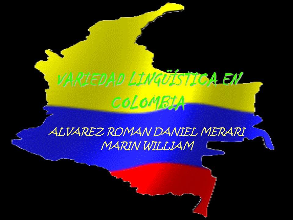 VARIEDAD LINGÜÍSTICA EN COLOMBIA ALVAREZ ROMAN DANIEL MERARI MARIN WILLIAM