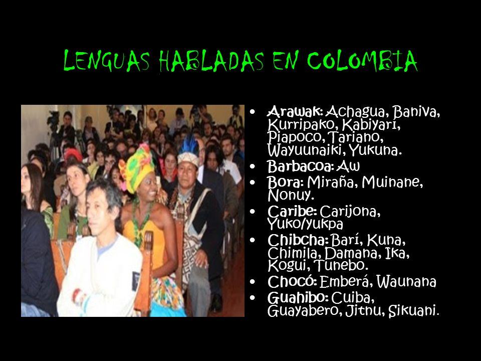 Arawak: Achagua, Baniva, Kurripako, Kabiyarí, Piapoco, Tariano, Wayuunaiki, Yukuna. Barbacoa: Aw Bora: Miraña, Muinane, Nonuy. Caribe: Carijona, Yuko/