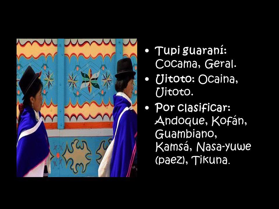 Tupi guaraní: Cocama, Geral. Uitoto: Ocaina, Uitoto. Por clasificar: Andoque, Kofán, Guambiano, Kamsá, Nasa-yuwe (paez), Tikuna.