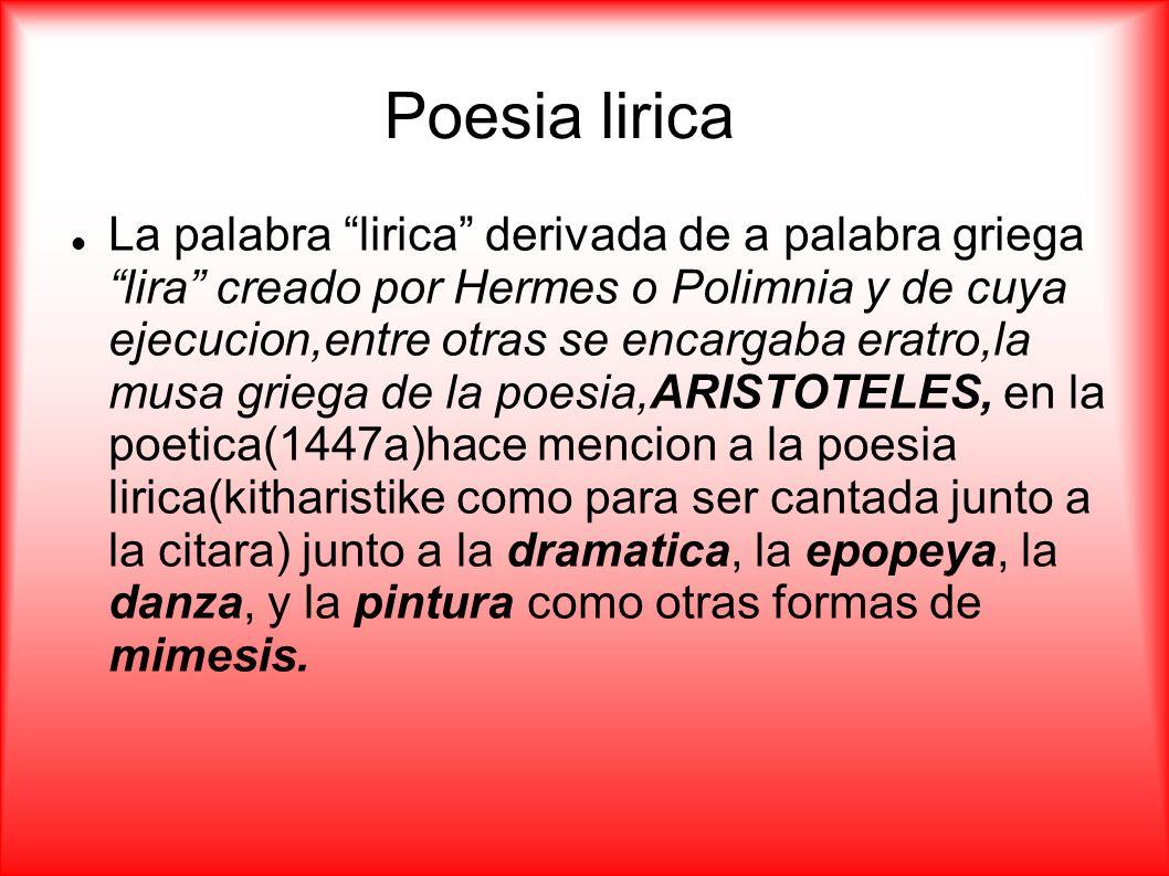 Poesia lirica El adejetivo lirico aparece por vez primera en el s.g xv haciendo mencion a la powesia griega antigua que era cantada y distingida de esta manera de la dramatica o narrativa (epica).