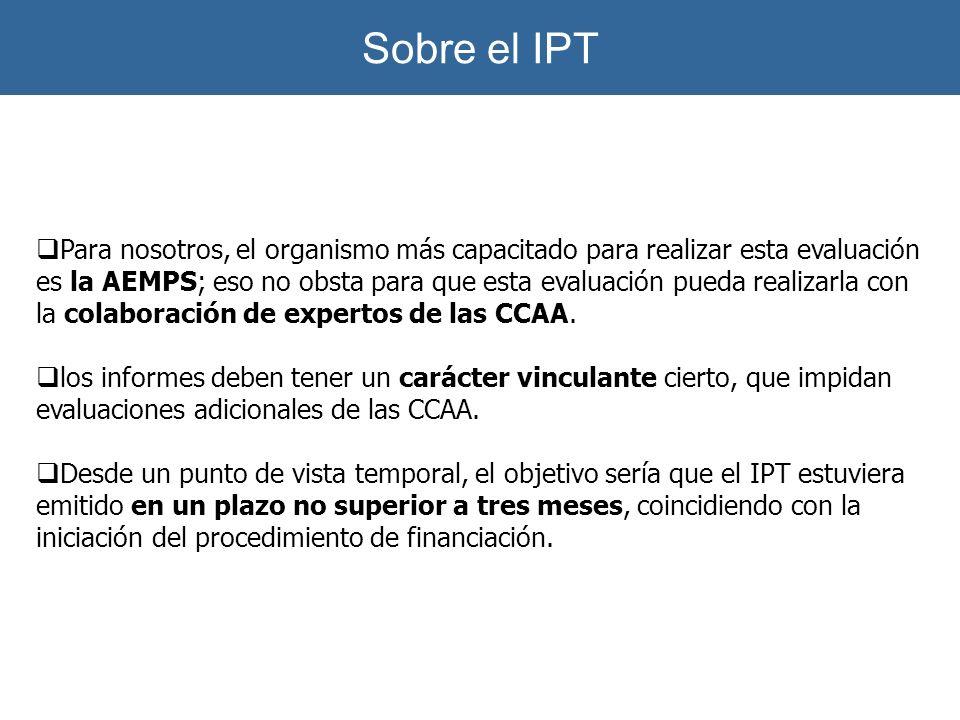 Sobre el IPT Para nosotros, el organismo más capacitado para realizar esta evaluación es la AEMPS; eso no obsta para que esta evaluación pueda realiza