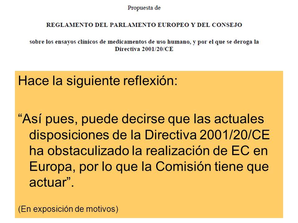 Hace la siguiente reflexión: Así pues, puede decirse que las actuales disposiciones de la Directiva 2001/20/CE ha obstaculizado la realización de EC e
