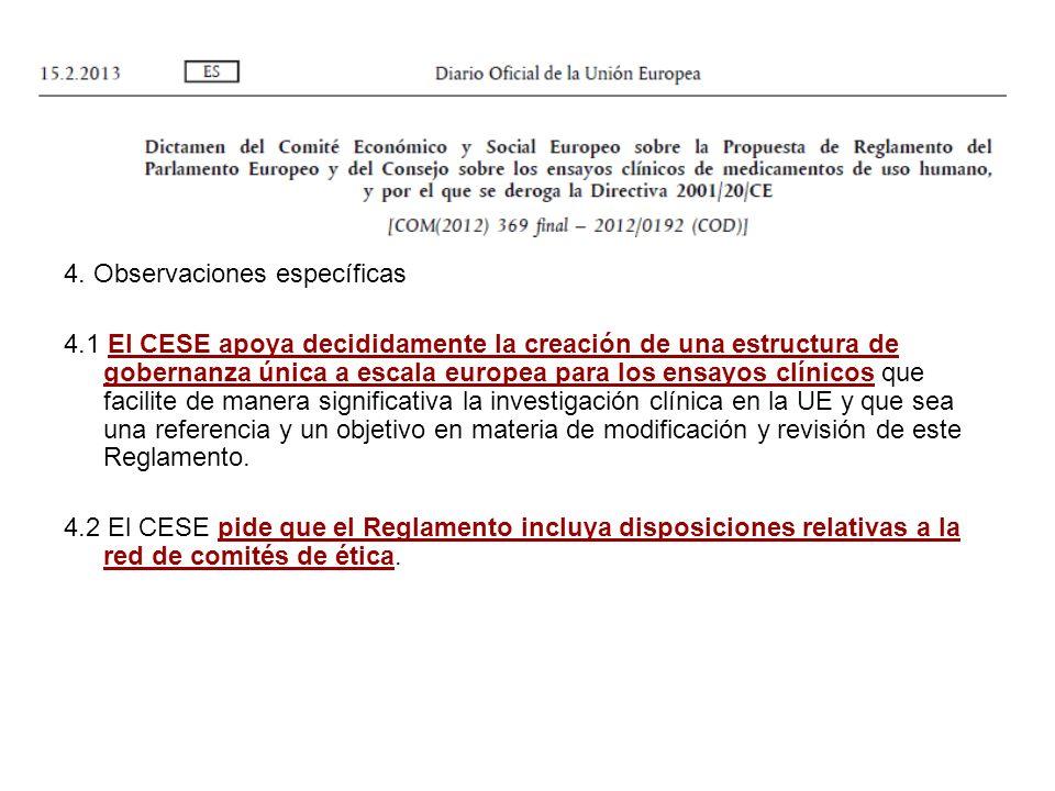 4. Observaciones específicas 4.1 El CESE apoya decididamente la creación de una estructura de gobernanza única a escala europea para los ensayos clíni