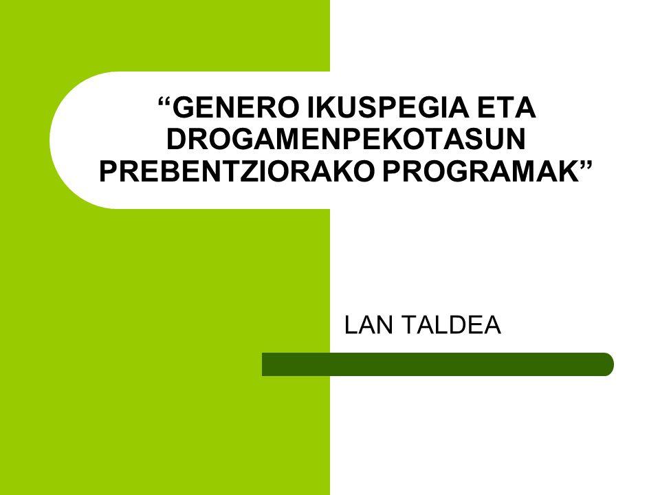 GENERO IKUSPEGIA ETA DROGAMENPEKOTASUN PREBENTZIORAKO PROGRAMAK LAN TALDEA