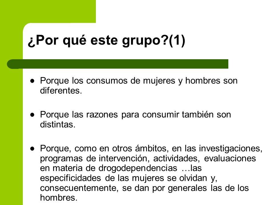 ¿Por qué este grupo?(1) Porque los consumos de mujeres y hombres son diferentes. Porque las razones para consumir también son distintas. Porque, como