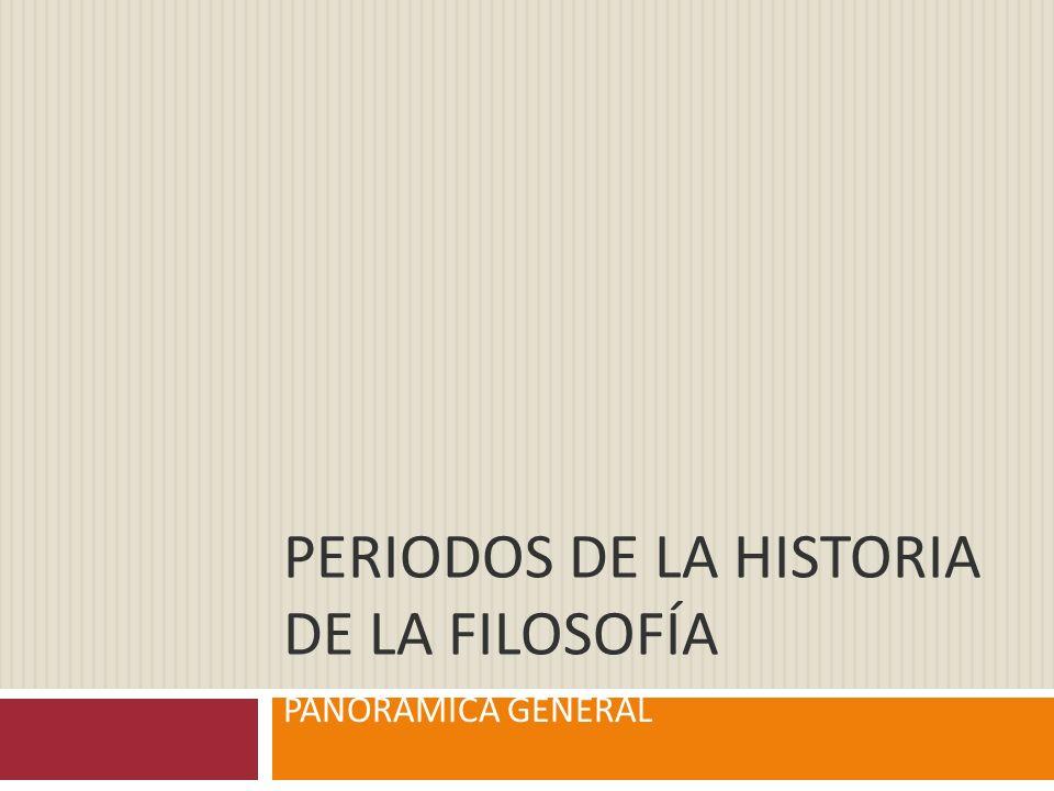 PERIODOS DE LA HISTORIA DE LA FILOSOFÍA PANORÁMICA GENERAL