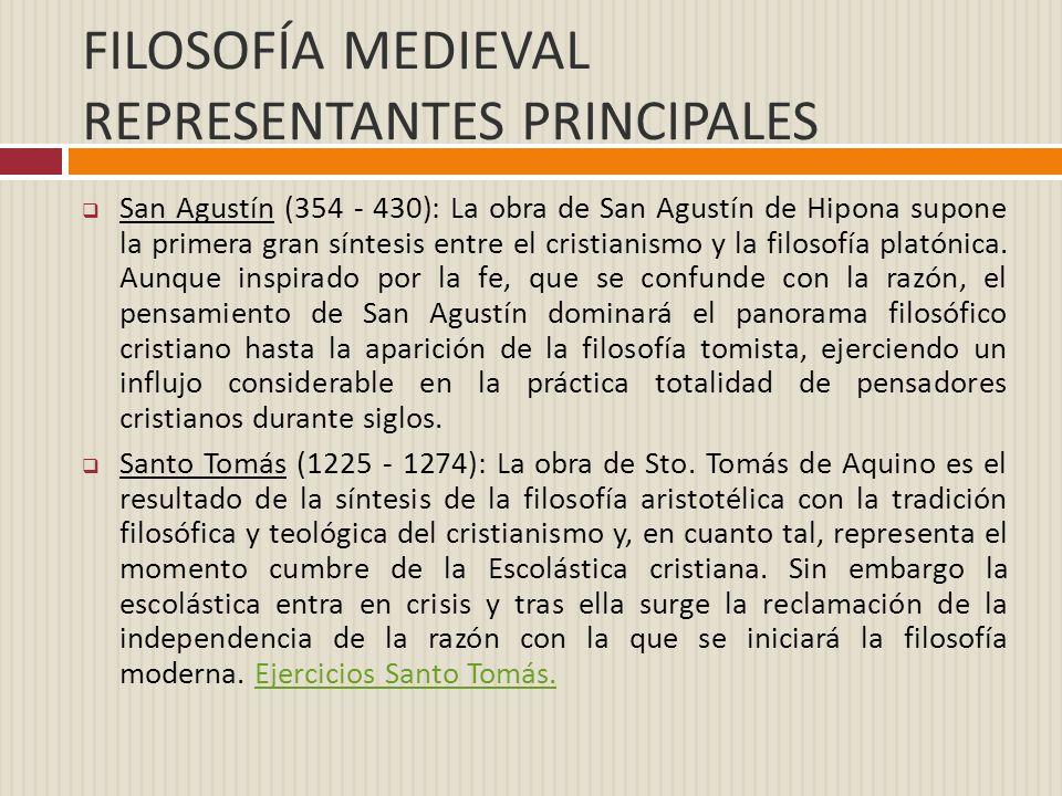 FILOSOFÍA MEDIEVAL REPRESENTANTES PRINCIPALES San Agustín (354 - 430): La obra de San Agustín de Hipona supone la primera gran síntesis entre el crist