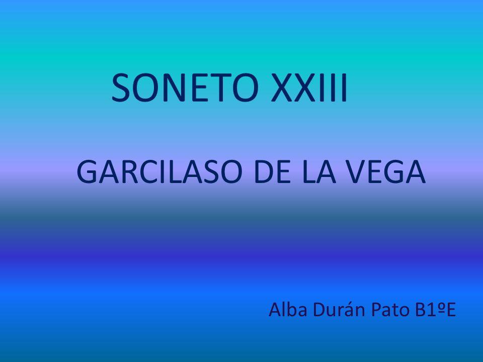 SONETO XXIII GARCILASO DE LA VEGA Alba Durán Pato B1ºE