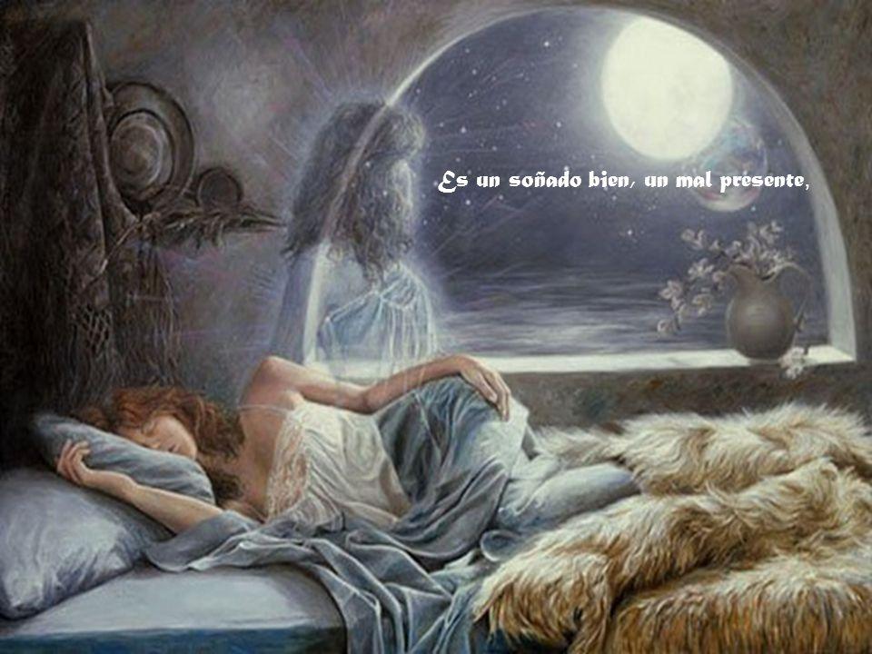 Es un soñado bien, un mal presente,