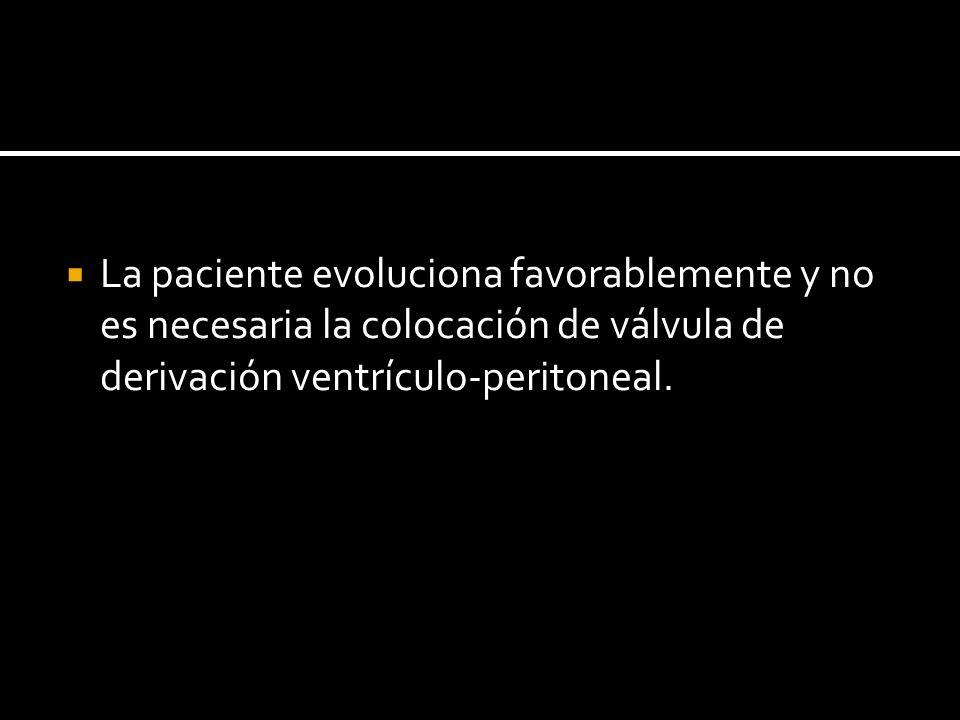 La paciente evoluciona favorablemente y no es necesaria la colocación de válvula de derivación ventrículo-peritoneal.