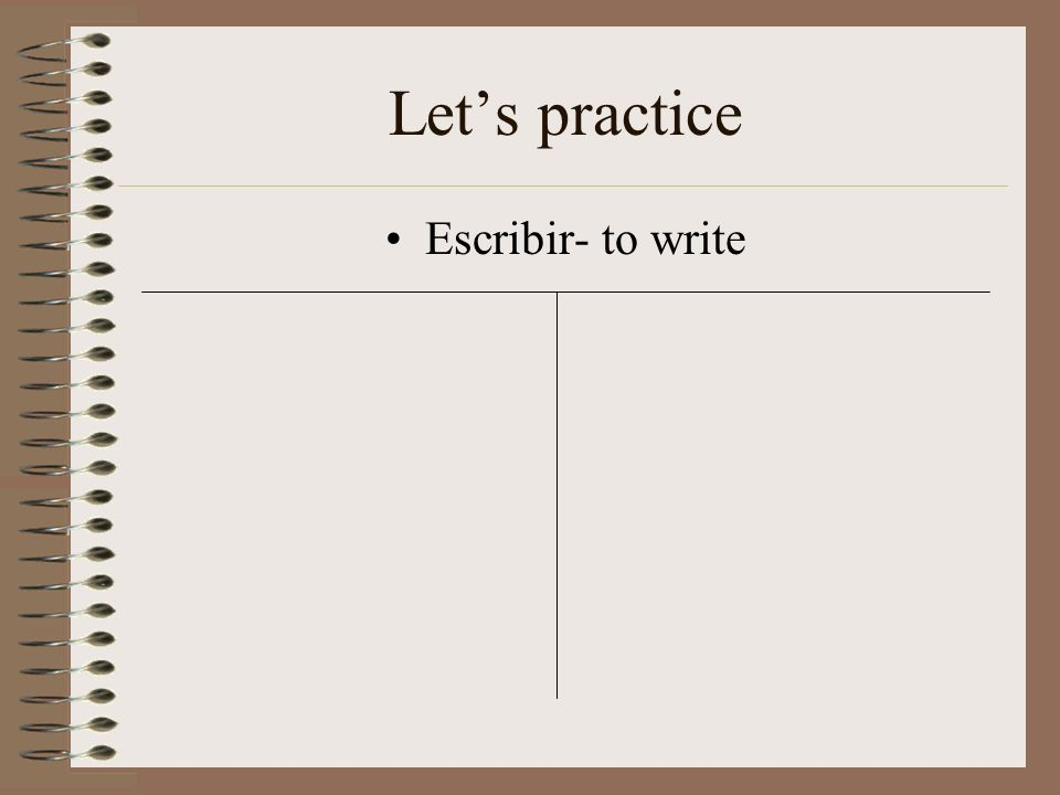 Lets practice Escribir- to write