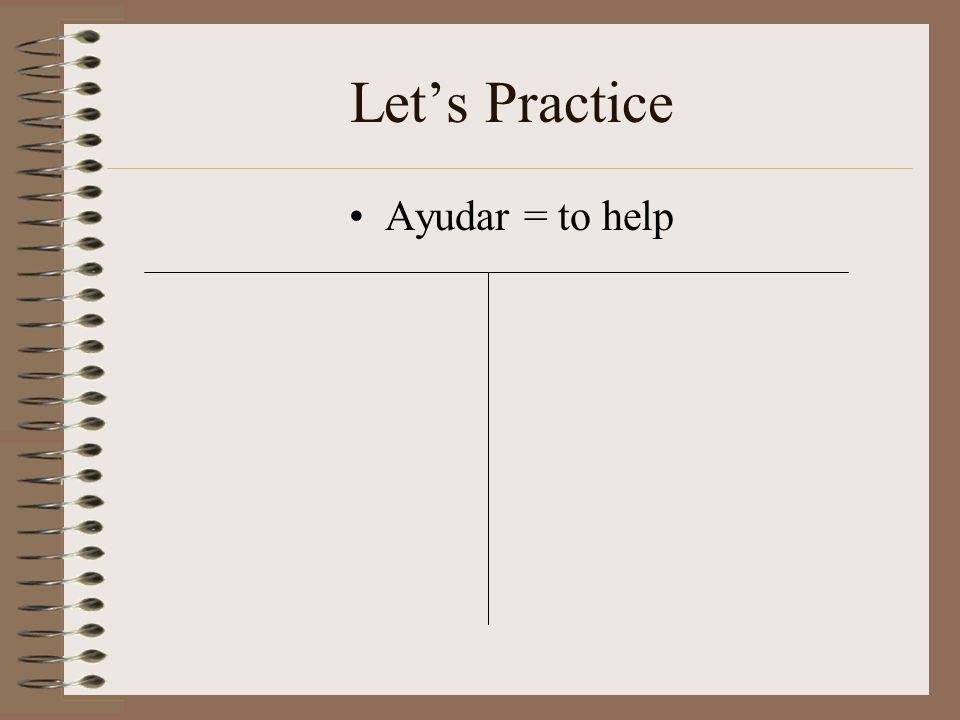 Lets Practice Ayudar = to help