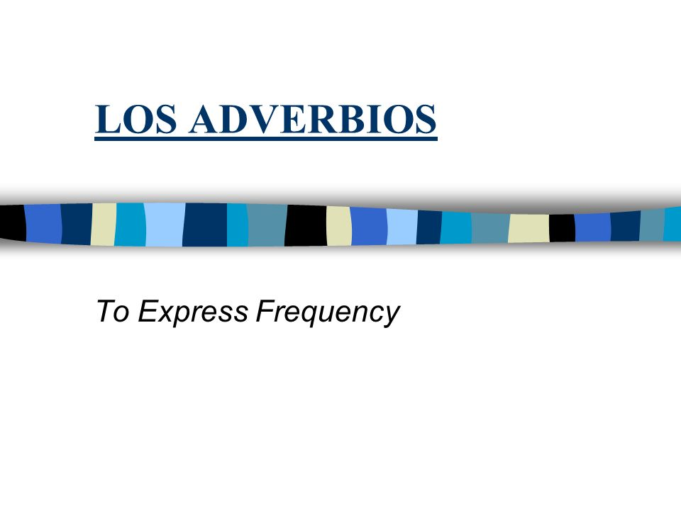 LOS ADVERBIOS To Express Frequency