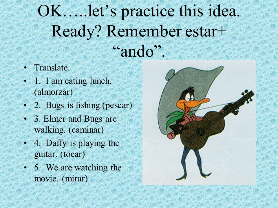 For AR Verbs Take a verb such as hablar and just drop the ar endings and add ando. HABLANDO Now conjugate ESTAR for who is talking and put it in front