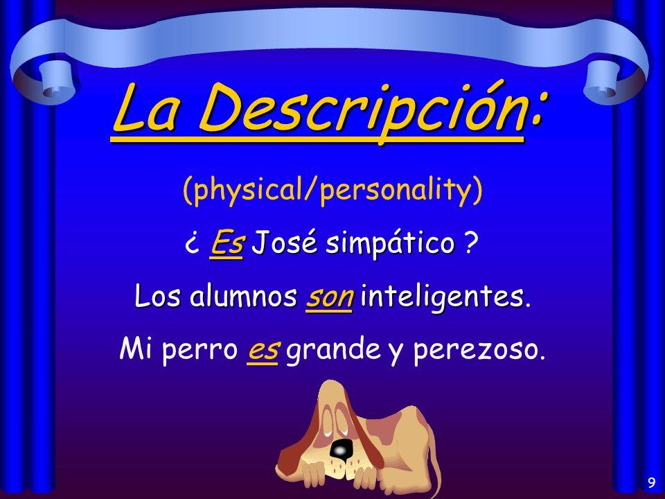 9 La Descripción : (physical/personality) Es José simpático ¿ Es José simpático .