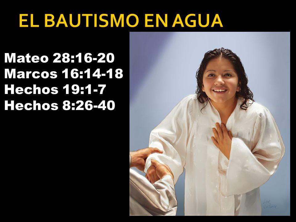 Mateo 28:16-20 Marcos 16:14-18 Hechos 19:1-7 Hechos 8:26-40