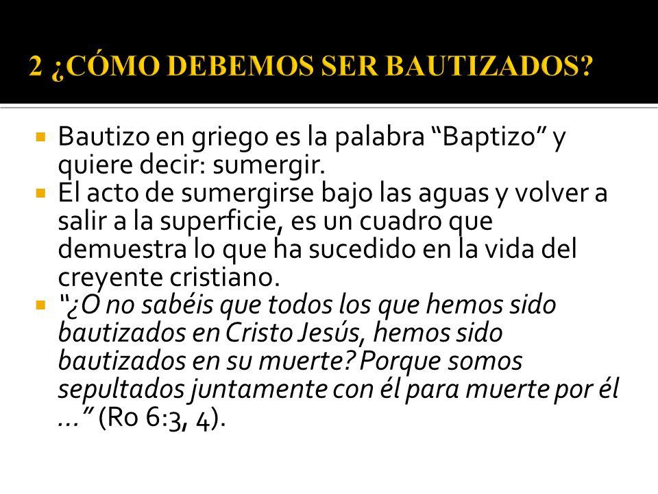 Bautizo en griego es la palabra Baptizo y quiere decir: sumergir. El acto de sumergirse bajo las aguas y volver a salir a la superficie, es un cuadro