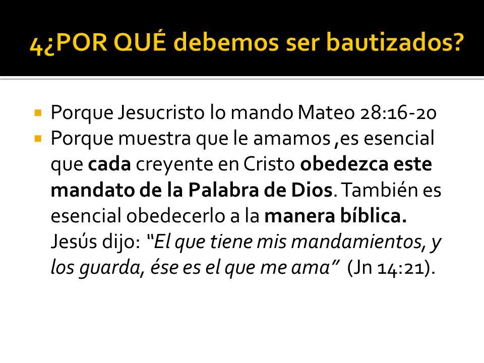 Porque Jesucristo lo mando Mateo 28:16-20 Porque muestra que le amamos,es esencial que cada creyente en Cristo obedezca este mandato de la Palabra de