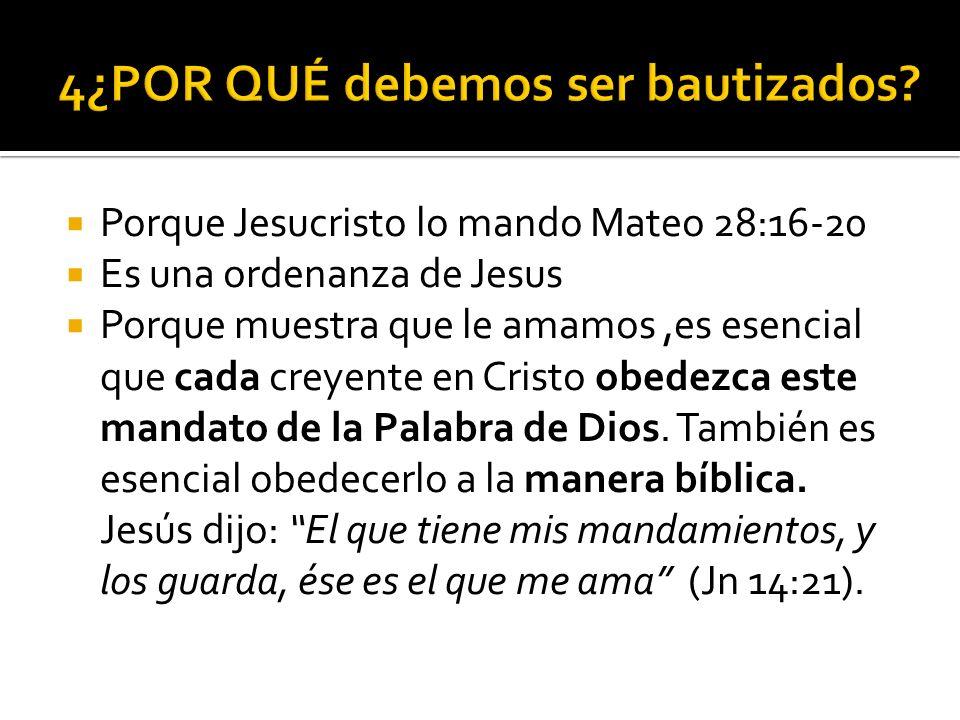 Porque Jesucristo lo mando Mateo 28:16-20 Es una ordenanza de Jesus Porque muestra que le amamos,es esencial que cada creyente en Cristo obedezca este