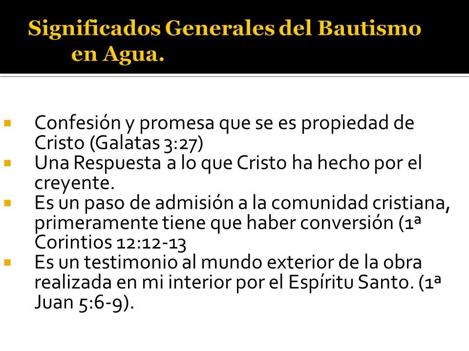 Confesión y promesa que se es propiedad de Cristo (Galatas 3:27) Una Respuesta a lo que Cristo ha hecho por el creyente. Es un paso de admisión a la c