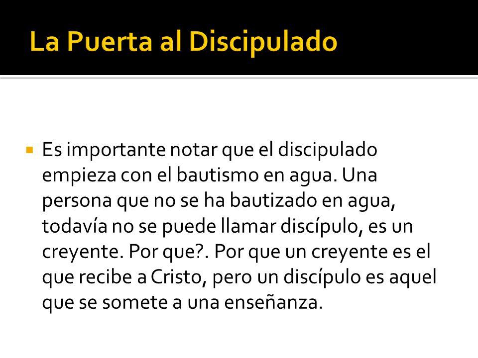 Es importante notar que el discipulado empieza con el bautismo en agua. Una persona que no se ha bautizado en agua, todavía no se puede llamar discípu