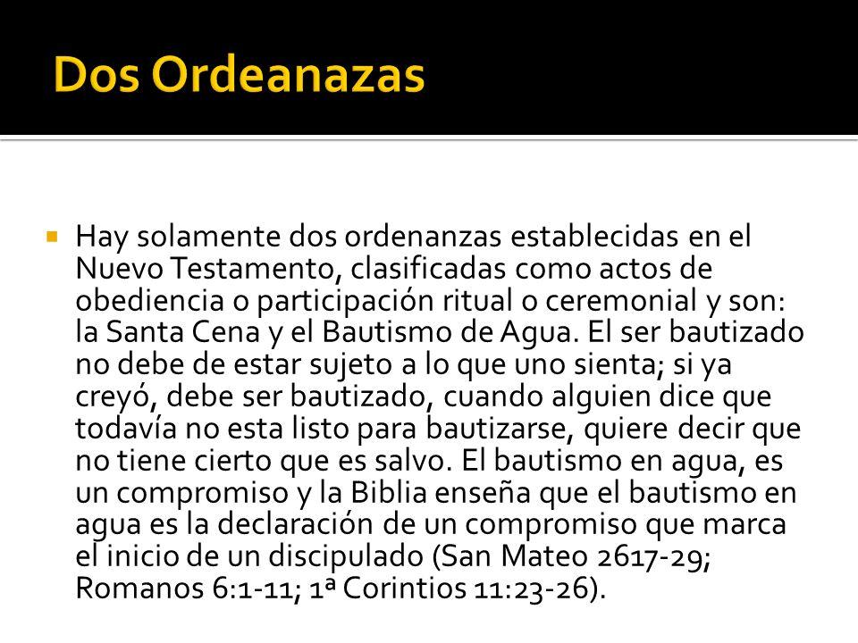 Hay solamente dos ordenanzas establecidas en el Nuevo Testamento, clasificadas como actos de obediencia o participación ritual o ceremonial y son: la