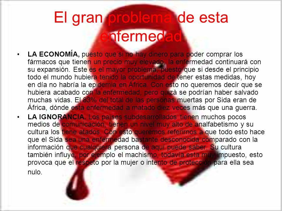 El gran problema de esta enfermedad LA ECONOMÍA, puesto que si no hay dinero para poder comprar los fármacos que tienen un precio muy elevado, la enfe