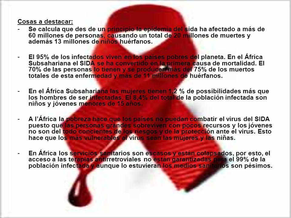 Cosas a destacar: -Se calcula que des de un principio la epidemia del sida ha afectado a más de 60 millones de personas, causando un total de 20 millo