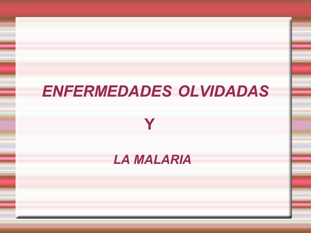 ENFERMEDADES OLVIDADAS LA MALARIA Y