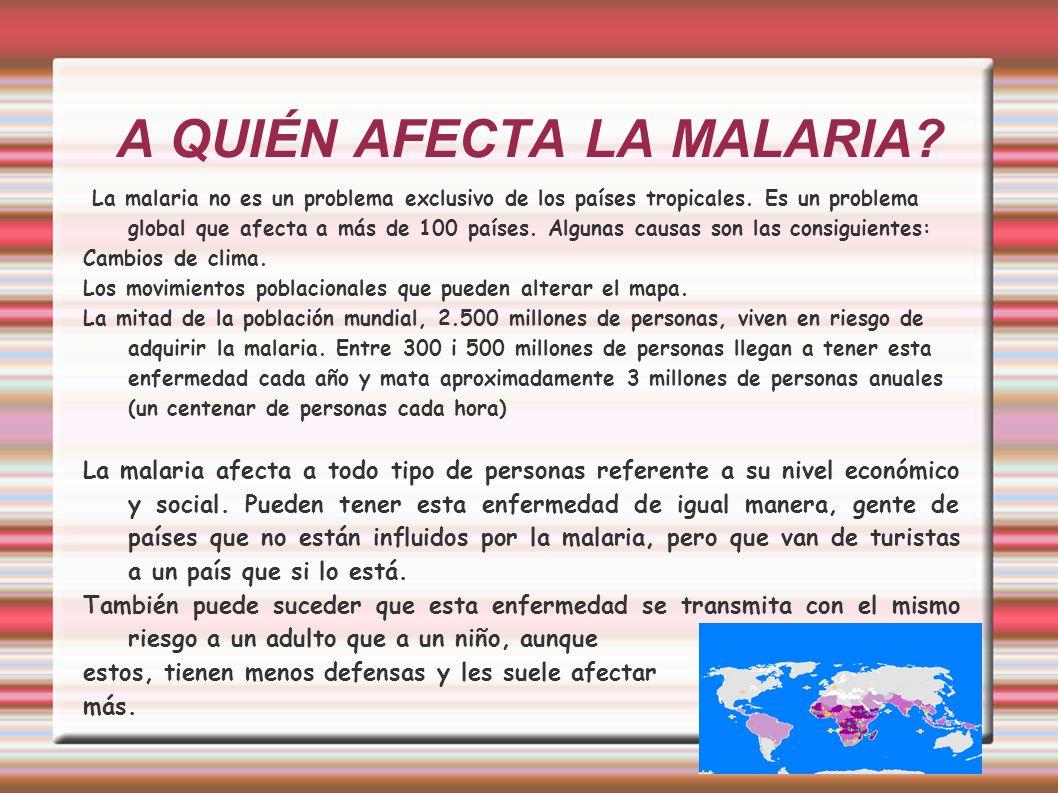 A QUIÉN AFECTA LA MALARIA? La malaria no es un problema exclusivo de los países tropicales. Es un problema global que afecta a más de 100 países. Algu