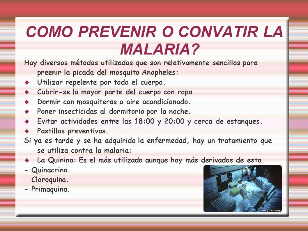 COMO PREVENIR O CONVATIR LA MALARIA? Hay diversos métodos utilizados que son relativamente sencillos para preenir la picada del mosquito Anopheles: Ut