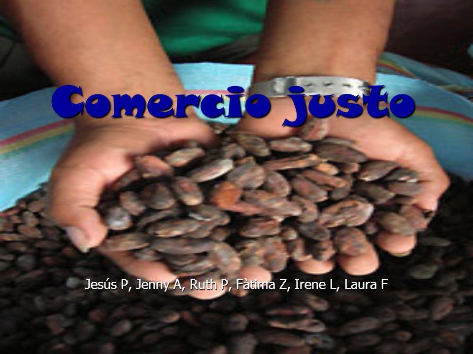 Comercio justo Jesús P, Jenny A, Ruth P, Fàtima Z, Irene L, Laura F