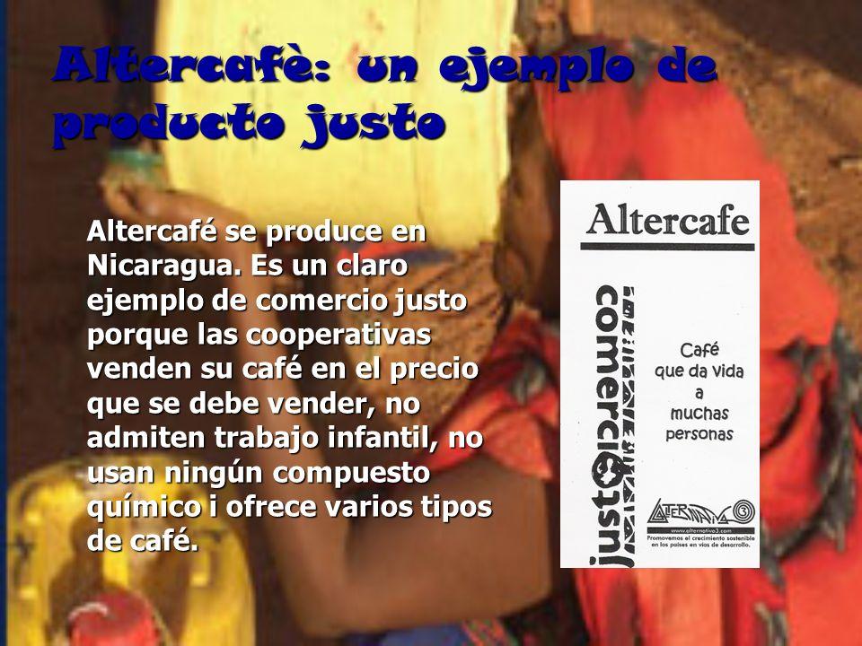 Altercafè: un ejemplo de producto justo Altercafé se produce en Nicaragua. Es un claro ejemplo de comercio justo porque las cooperativas venden su caf