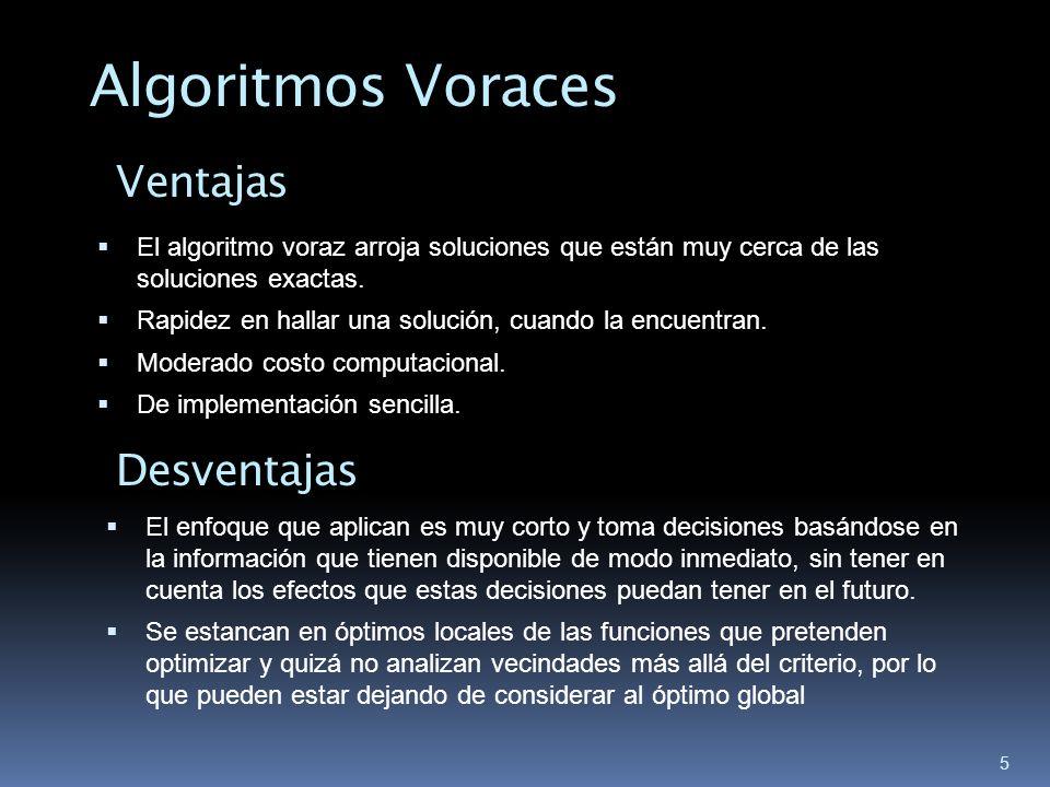 5 Algoritmos Voraces Ventajas El algoritmo voraz arroja soluciones que están muy cerca de las soluciones exactas. Rapidez en hallar una solución, cuan