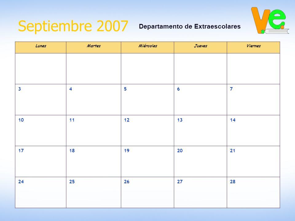 Septiembre 2007 Departamento de Extraescolares LunesMartesMiércolesJuevesViernes 34567 1011121314 1718192021 2425262728