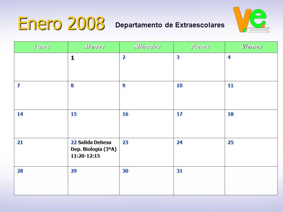 Enero 2008 Departamento de ExtraescolaresLunesMartesMiércolesJuevesViernes1234 7891011 1415161718 21 22 Salida Dehesa Dep. Biología (3ºA) 11:20-12:152