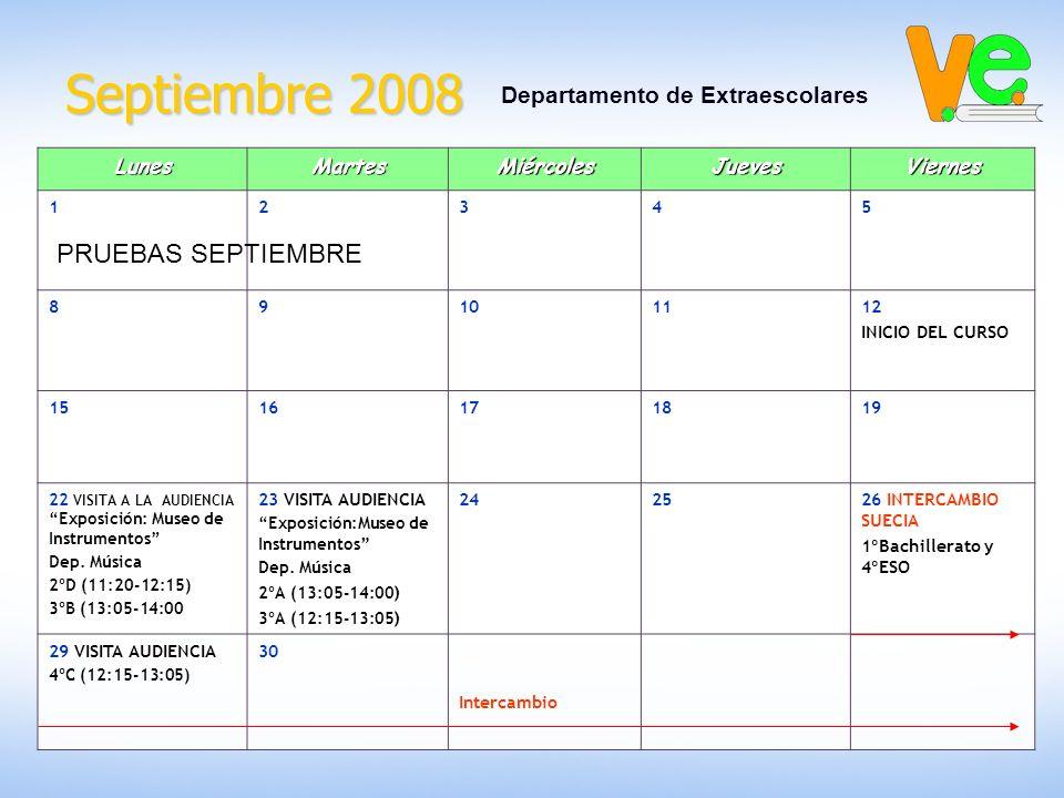 Septiembre 2008 Departamento de ExtraescolaresLunesMartesMiércolesJuevesViernes 12345 89101112 INICIO DEL CURSO 1516171819 22 VISITA A LA AUDIENCIA Exposición: Museo de Instrumentos Dep.