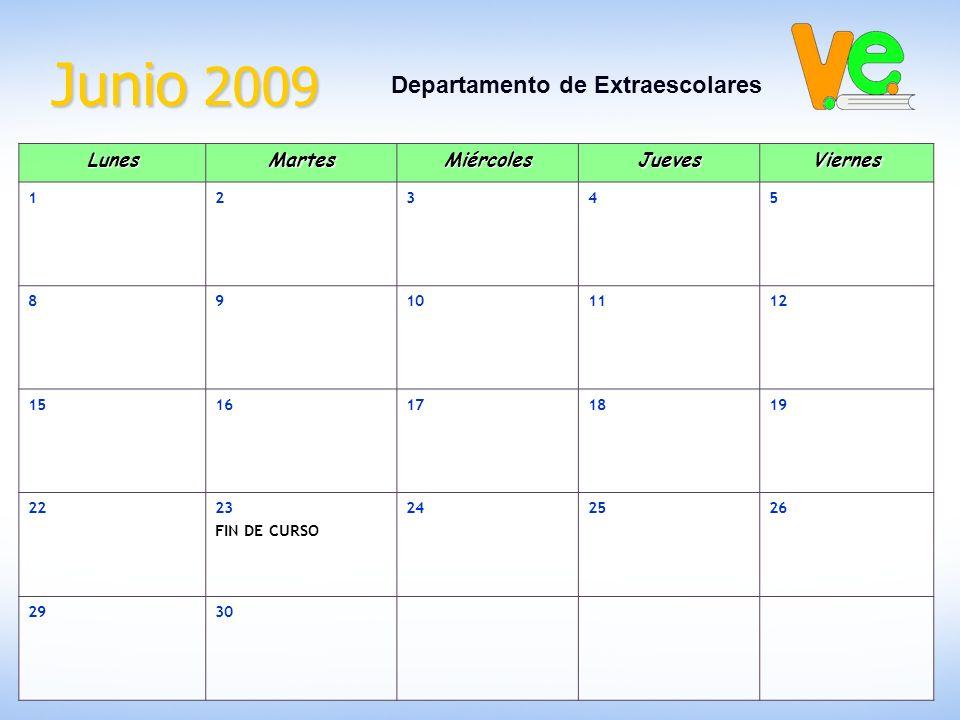 Junio 2009 Departamento de ExtraescolaresLunesMartesMiércolesJuevesViernes 12345 89101112 1516171819 2223 FIN DE CURSO 242526 2930