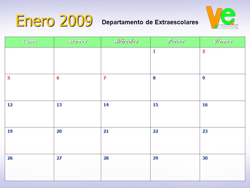 Enero 2009 Departamento de ExtraescolaresLunesMartesMiércolesJuevesViernes12 56789 1213141516 1920212223 2627282930