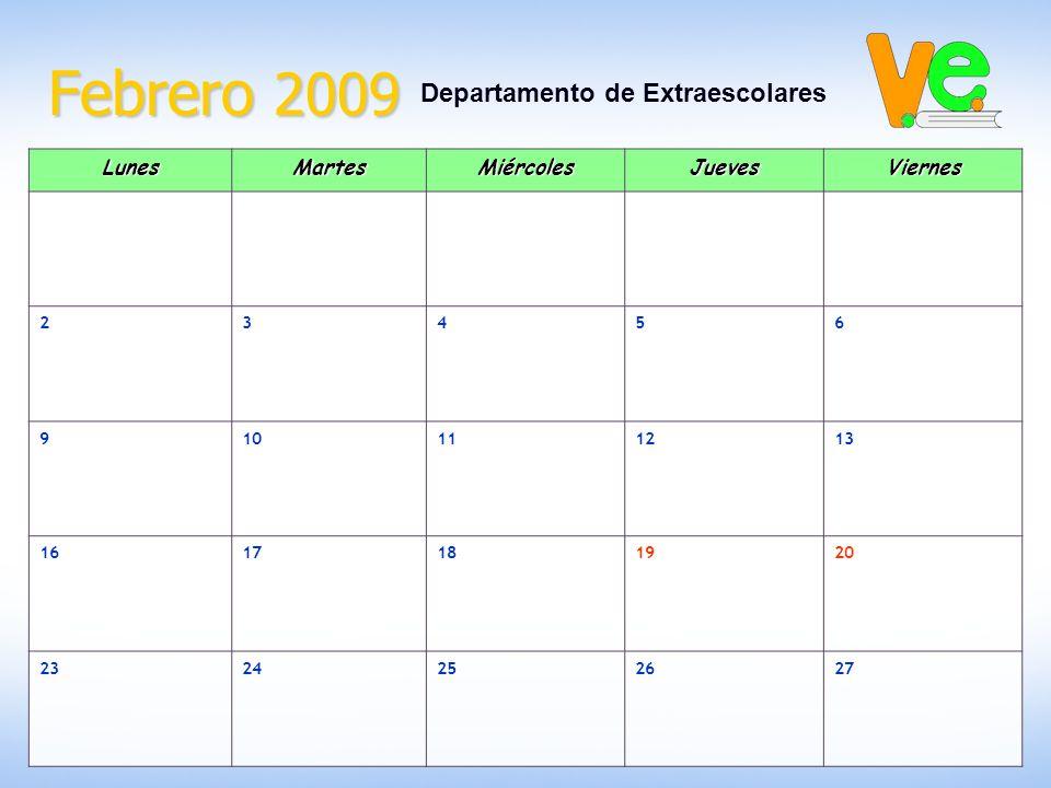 Febrero 2009 Departamento de ExtraescolaresLunesMartesMiércolesJuevesViernes 23456 910111213 1617181920 2324252627