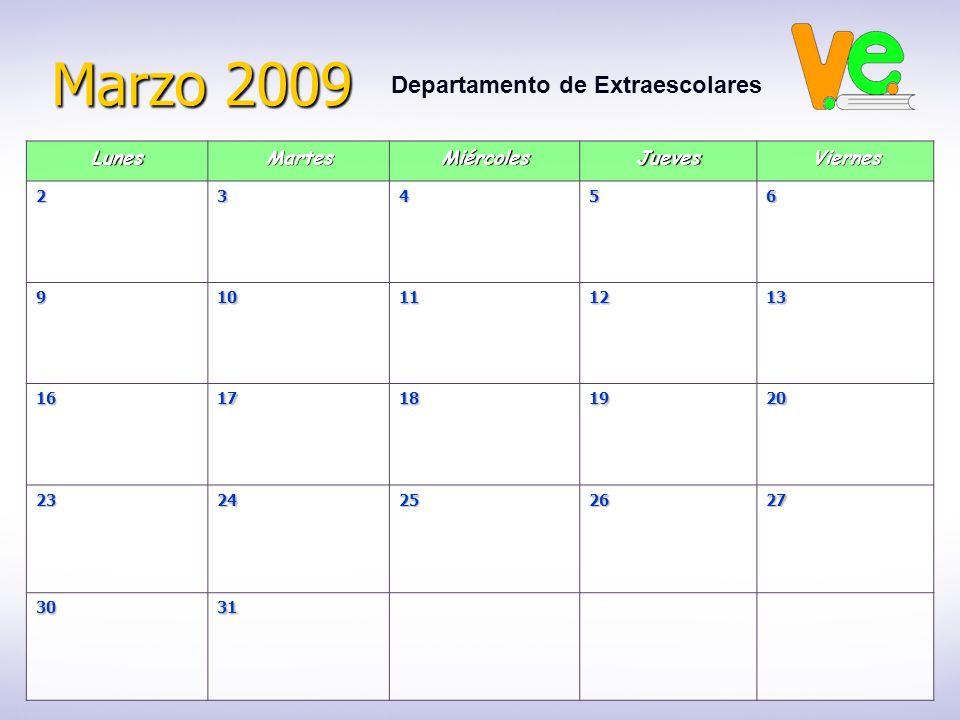 Marzo 2009 Departamento de ExtraescolaresLunesMartesMiércolesJuevesViernes23456 910111213 1617181920 2324252627 3031
